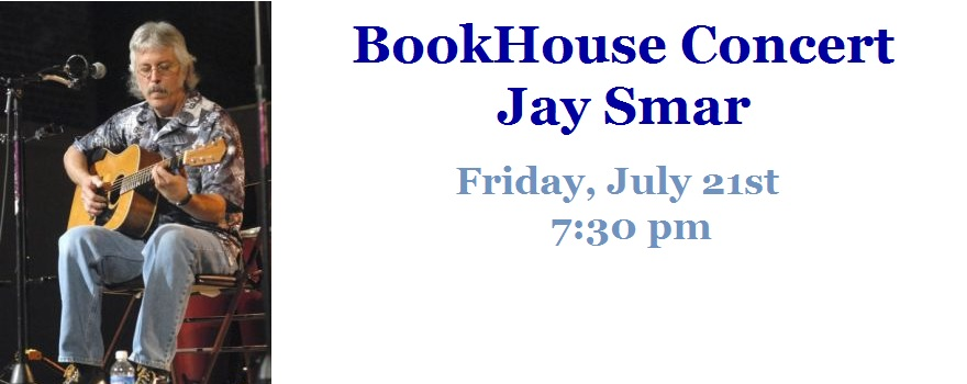BookHouse Concert with Jay Smar Friday, July 21st at 7:30pm